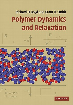 Polymer Dynamics and Relaxation - Boyd, Richard, and Smith, Grant