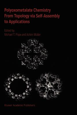 Polyoxometalate Chemistry From Topology via Self-Assembly to Applications - Pope, Michael T. (Editor), and Muller, Achim (Editor)