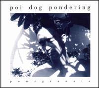 Pomegranate - Poi Dog Pondering