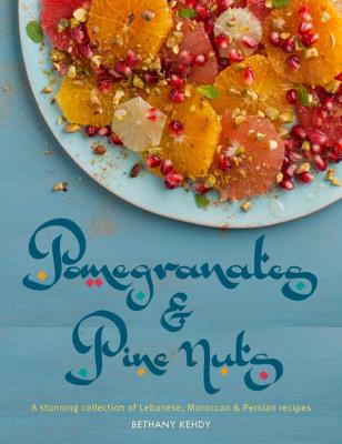 Pomegranates & Pine Nuts: A Stunning Collection of Lebanese, Moroccan & Persian Recipes - Kehdy, Bethany