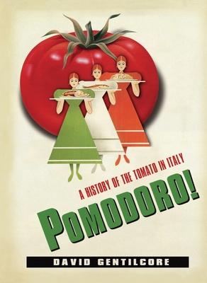 Pomodoro!: A History of the Tomato in Italy - Gentilcore, David