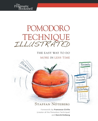 Pomodoro Technique Illustrated: The Easy Way to Do More in Less Time - Noteberg, Staffan