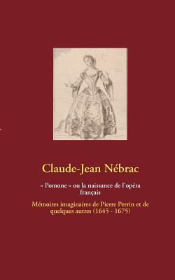 Pomone Ou La Naissance de L'Op Ra Fran Ais - N Brac, Claude-Jean