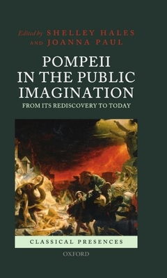 Pompeii in the Public Imagination from its Rediscovery to Today - Hales, Shelley (Editor), and Paul, Joanna (Editor)