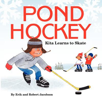 Pond Hockey: Kita Learns to Skate - Jacobson, Erik