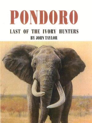 Pondoro: Last of the Ivory Hunters - Taylor, John