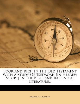 Poor and Rich in the Old Testament with a Study of Tsedaqah [In Hebrew Script] in the Bible and Rabbinical Literature - Thorner, Maurice