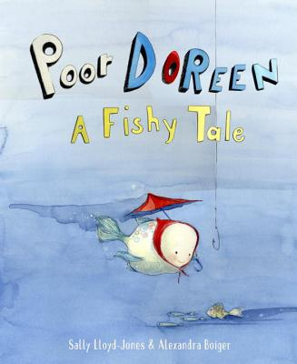 Poor Doreen: A Fishy Tale - Lloyd-Jones, Sally, and Boiger, Alexandra (Illustrator)