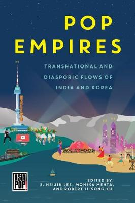 Pop Empires: Transnational and Diasporic Flows of India and Korea - Lee, S Heijin (Contributions by), and Mehta, Monika (Contributions by), and Ku, Professor (Contributions by)