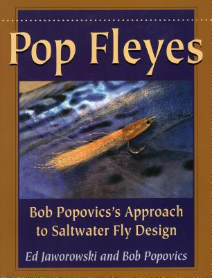 Pop Fleyes: Bob Popovics's Approach to Saltwater Fly Design - Popovics, Bob, and Jaworowski, Ed