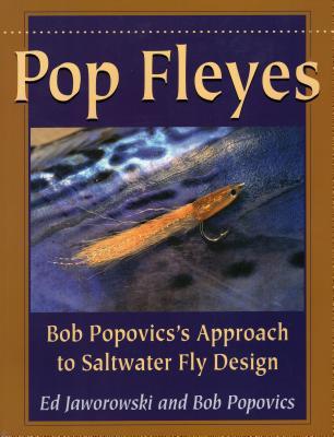 Pop Fleyes: Bob Popovics's Approach to Saltwater Fly Design - Jaworowski, Ed, and Popovics, Bob