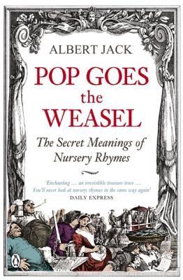 Pop Goes the Weasel: The Secret Meanings of Nursery Rhymes - Jack, Albert