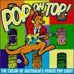 Pop on Top!: The Cream of Australia's Power Pop Crop