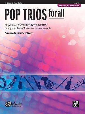 Pop Trios for All: B-Flat Clarinet/Bass Clarinet, Level 1-4: Playable on Any Three Instruments or Any Number of Instruments in Ensemble - Story, Michael