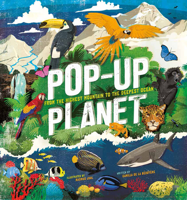 Pop-up Planet: From the highest mountain to the deepest ocean - Bedoyere, Camilla de la