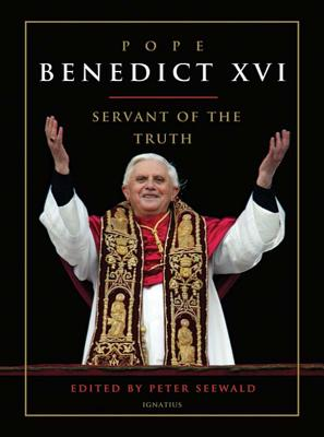 Pope Benedict XVI: Servant of the Truth - Seewald, Peter
