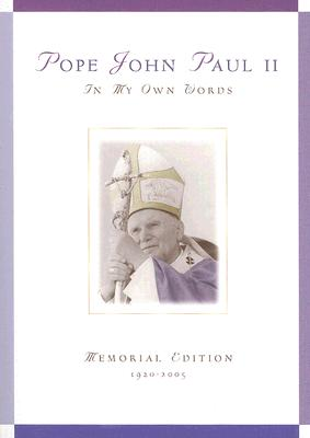 Pope John Paul II: In My Own Words; Memorial Edition 1920-2005 - Chiffolo, Anthony F (Editor)