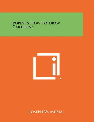 Popeye's How to Draw Cartoons - Musial, Joseph W