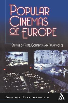 Popular Cinemas of Europe: Studies of Texts, Contexts and Frameworks - Eleftheriotis, Dimitris
