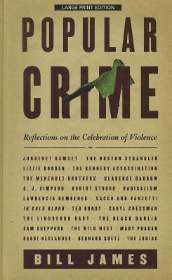 Popular Crime: Reflections on the Celebration of Violence - James, Bill