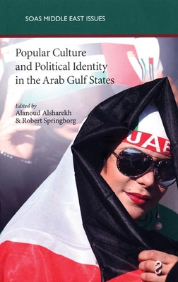 Popular Culture and Political Identity in the Arab Gulf States - Alsharekh, Alanoud (Editor)