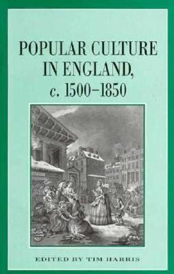 Popular Culture in England 1500-1850 - Harris, Tim (Editor)