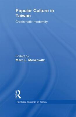 Popular Culture in Taiwan: Charismatic Modernity - Moskowitz, Marc L. (Editor)