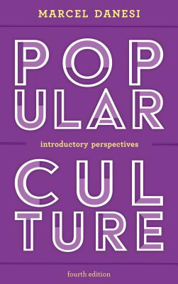 Popular Culture: Introductory Perspectives, Fourth Edition - Danesi, Marcel