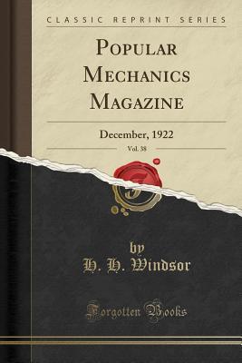 Popular Mechanics Magazine, Vol. 38: December, 1922 (Classic Reprint) - Windsor, H H