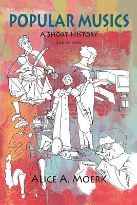 Popular Musics: A Short History - 2nd Edition - Moerk, Alice A