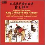 Popular Pipa Music: King Chu Doffs His Armour
