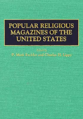 Popular Religious Magazines of the United States - Fackler, P Mark (Editor), and Fackler, Mark P (Editor), and Lippy, Charles H (Editor)