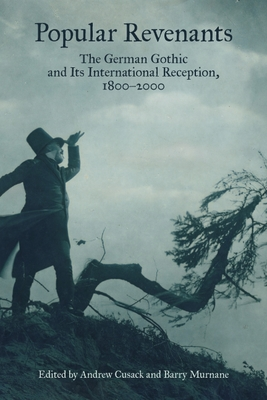 Popular Revenants: The German Gothic and Its International Reception, 1800-2000 - Cusack, Andrew (Editor), and Murnane, Barry (Contributions by), and Cusack, Andrew (Contributions by)