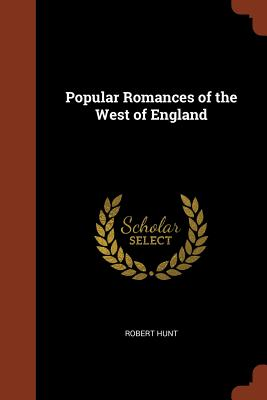 Popular Romances of the West of England - Hunt, Robert