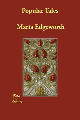 Popular Tales - Edgeworth, Maria, and Edgeworth, Richard Lovell