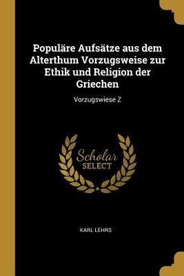 Populare Aufsatze Aus Dem Alterthum Vorzugsweise Zur Ethik Und Religion Der Griechen - Lehrs, Karl