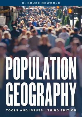 Population Geography: Tools and Issues - Newbold, K Bruce