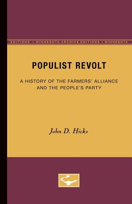 Populist Revolt: A History of the Farmers' Alliance and the People's Party - Hicks, John D