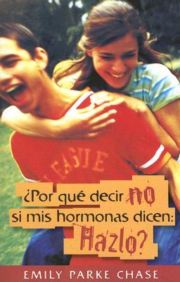 Por Que Decir No Si MIS Hormonas Dicen: Hazlo? - Chase, Emily Parke