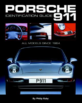 Porsche 911 Identification Guide: All Models Since 1964 - Raby, Philip