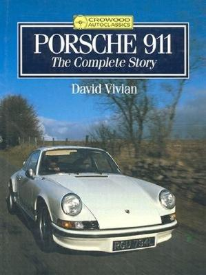 Porsche 911: The Complete Story - Vivian, David, and Vivian, D