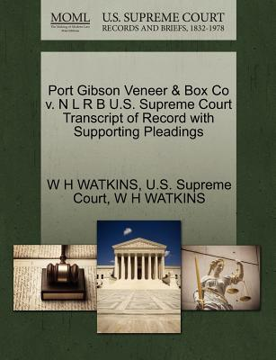 Port Gibson Veneer & Box Co V. N L R B U.S. Supreme Court Transcript of Record with Supporting Pleadings - Watkins, W H, and U S Supreme Court (Creator)