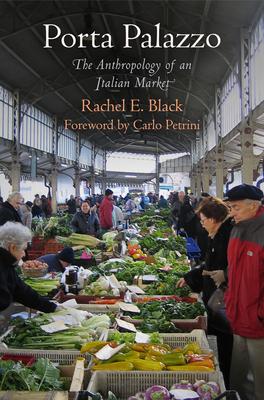 Porta Palazzo: The Anthropology of an Italian Market - Black, Rachel E, and Petrini, Carlo (Foreword by)