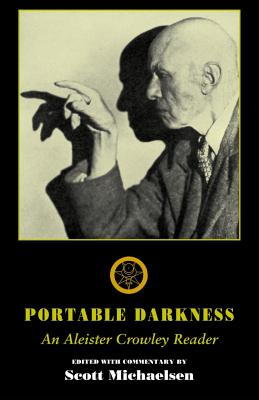 Portable Darkness: An Aleister Crowley Reader - Crowley, Aleister, and Michaelsen, Scott (Editor)