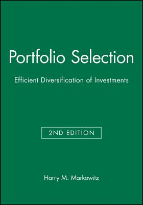 Portfolio Selection: Efficient Diversification of Investments - Markowitz, Harry M, PH.D.