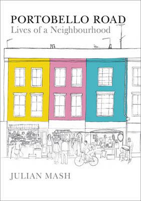 Portobello Road: Lives of a Neighbourhood - Mash, Julian