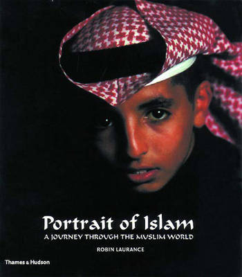Portrait of Islam: A Journey Through the Muslim World - Laurance, Robin, and Ostle, Robin (Introduction by)