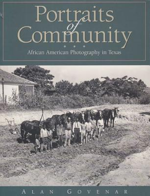Portraits of Community: African American Photography in Texas - Govenar, Alan B, Dr., PhD