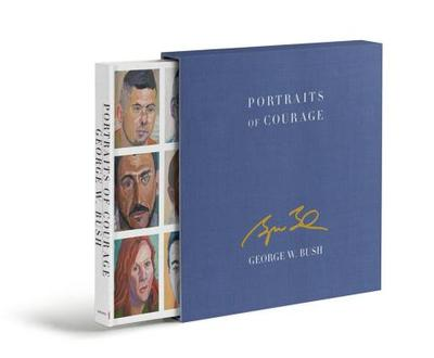 Portraits of Courage Deluxe Signed Edition: A Commander in Chief's Tribute to America's Warriors - Bush, George W