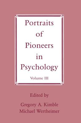Portraits of Pioneers in Psychology: Volume III - Kimble, Gregory A (Editor), and Wertheimer, Michael (Editor)